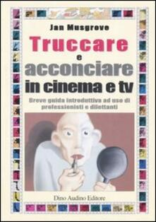 Truccare e acconciare in cinema e tv