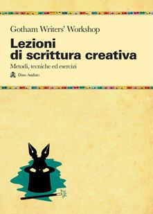 Lezioni di scrittura creativa. Un manuale di tecnica ed esercizi della più grande scuola di formazione americana - copertina