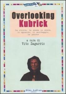 Overlooking Kubrick. La storia, la messa in scena, lo sguardo, il montaggio, la psiche