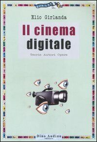 Il cinema digitale. Teorie, autori, opere