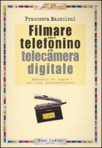 Libro Filmare con il telefonino e la telecamera digitale Francesca Mazzoleni