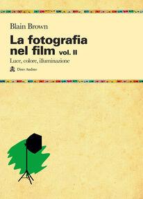 La fotografia nel film. Vol. 2: Luce, colore, illuminazione.