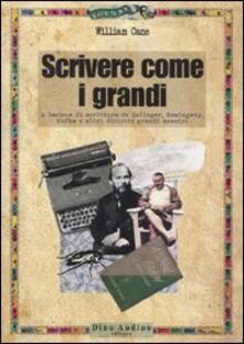 Scrivere come i grandi. A lezione di scrittura da Salinger, Hemingway, Kafka e altri diciotto grandi maestri.pdf