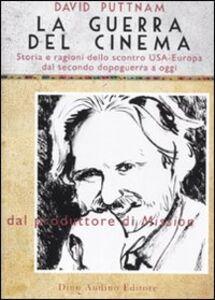 La guerra del cinema. Storia e ragioni dello scontro USA-Europa dal secondo dopoguerra a oggi