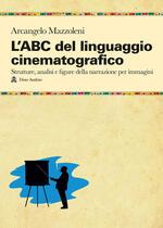 L' ABC del linguaggio cinematografico. Strutture, analisi e figure nella narrazione per immagini