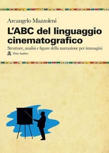 Equilibrifestival.it L' ABC del linguaggio cinematografico. Strutture, analisi e figure nella narrazione per immagini Image