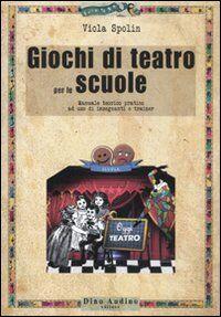 Giochi di teatro per le scuole. Manuale teorico pratico ad uso di insegnanti e trainer