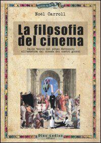 La filosofia del cinema. Dalle teorie del cinema del primo Novecento all'estetica del cinema dei nostri giorni