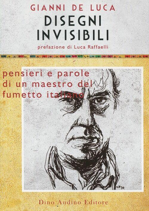 Disegni invisibili. Pensieri e parole di un maestro del fumetto italiano