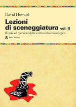 Lezioni di sceneggiatura. Vol. 2: Utilizzare le strutture drammaturgiche, dalle classiche a quelle oltre le regole.