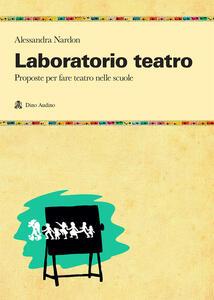 Laboratorio teatro. Proposte per fare teatro nella scuola