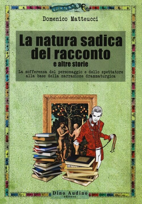 La natura sadica del racconto e altre storie. La sofferenza del personaggio e dello spettatore alla base della narrazione drammaturgica