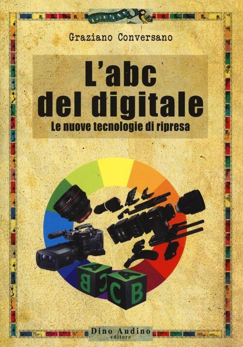 L' ABC del digitale. Le nuove tecnologie di ripresa