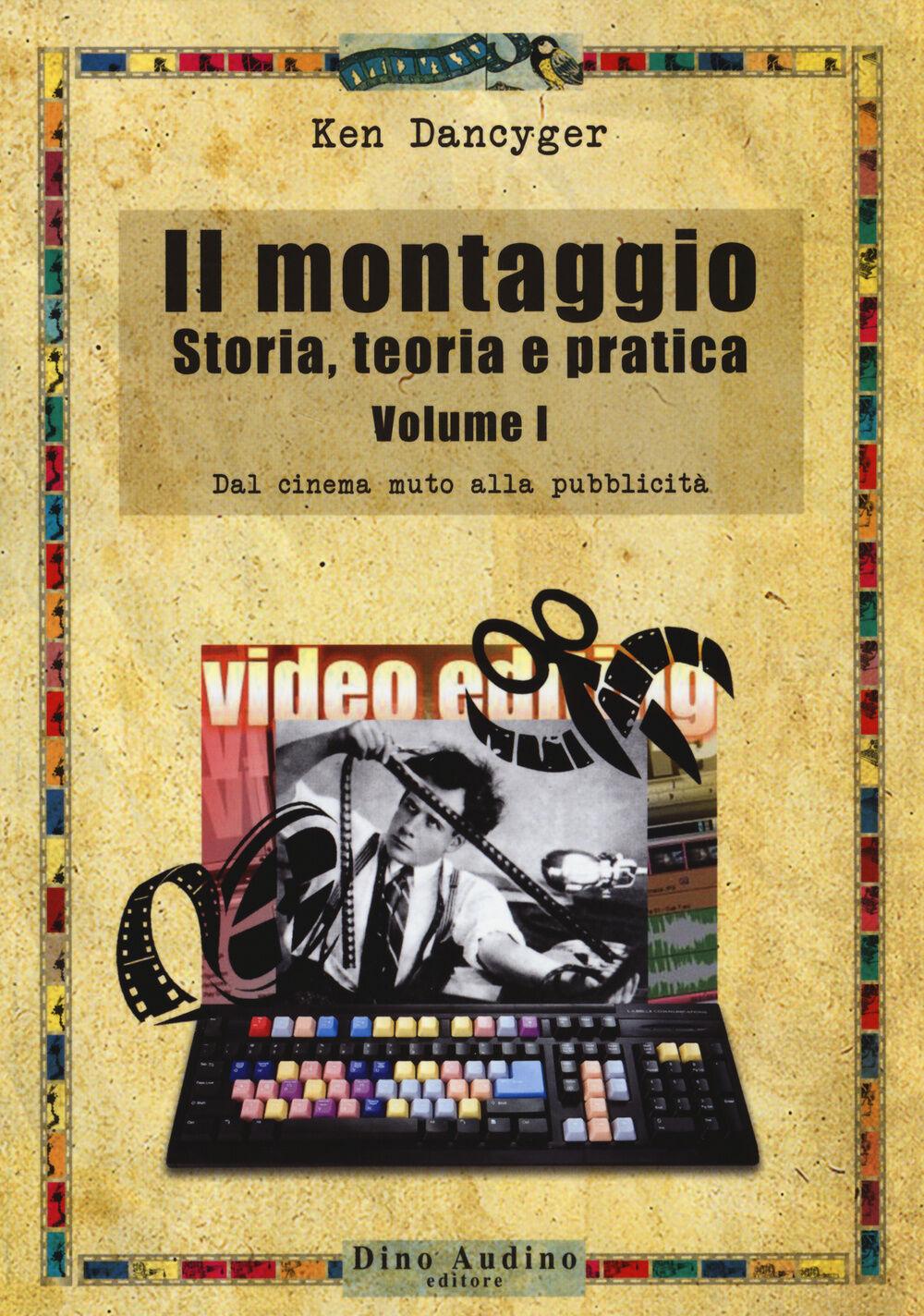 Il montaggio. Storia, teoria e pratica. Vol. 1: Dal cinema muto alla pubblicità.