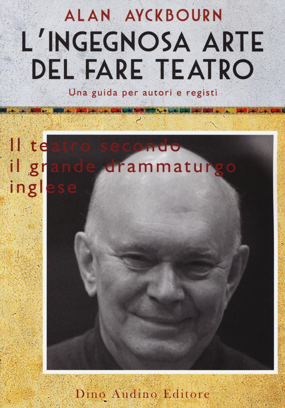 L' ingegnosa arte del fare teatro. Una guida per autori e registi