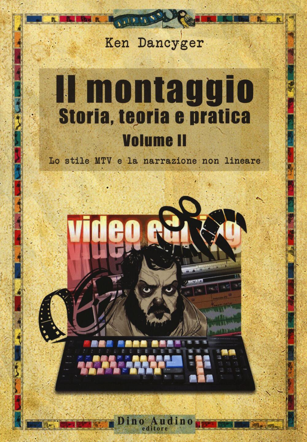 Il montaggio. Storia, teoria e pratica. Vol. 2: Lo stile MTV e la narrazione non lineare.
