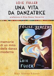 Libro Una vita da danzatrice Fuller Loïe