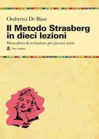 Il Il metodo Strasberg in dieci lezioni. Introduzione ai fondamentali della formazione attoriale - De Biase Ombretta - wuz.it