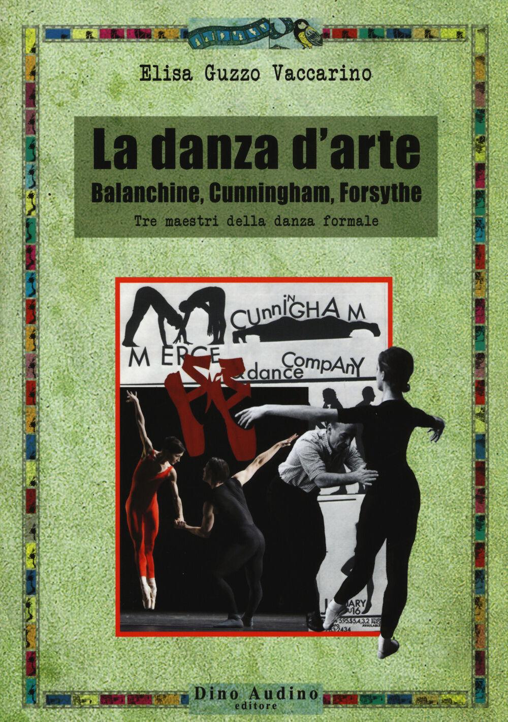 La danza d'arte. Balanchine, Cunningham, Forsythe. Tre maestri della danza formale