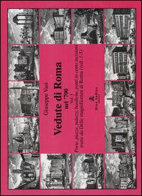 Vedute di Roma nel '700. Vol. 1: Porte, piazze, palazzi, basiliche, ponti in cento incisioni tratte dalle «Magnificenze di Roma» (voll.1-5).