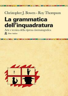 La grammatica dellinquadratura. Il manuale di composizione cinematografica più completo.pdf
