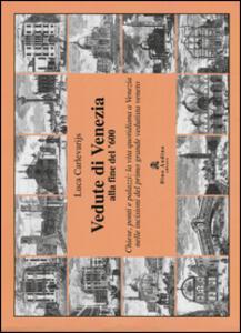 Libro Vedute di Venezia alla fine del '600. Chiese, ponti e palazzi: la vita quotidiana a Venezia nelle incisioni del primo grande vedutista veneto Luca Carlevarijs
