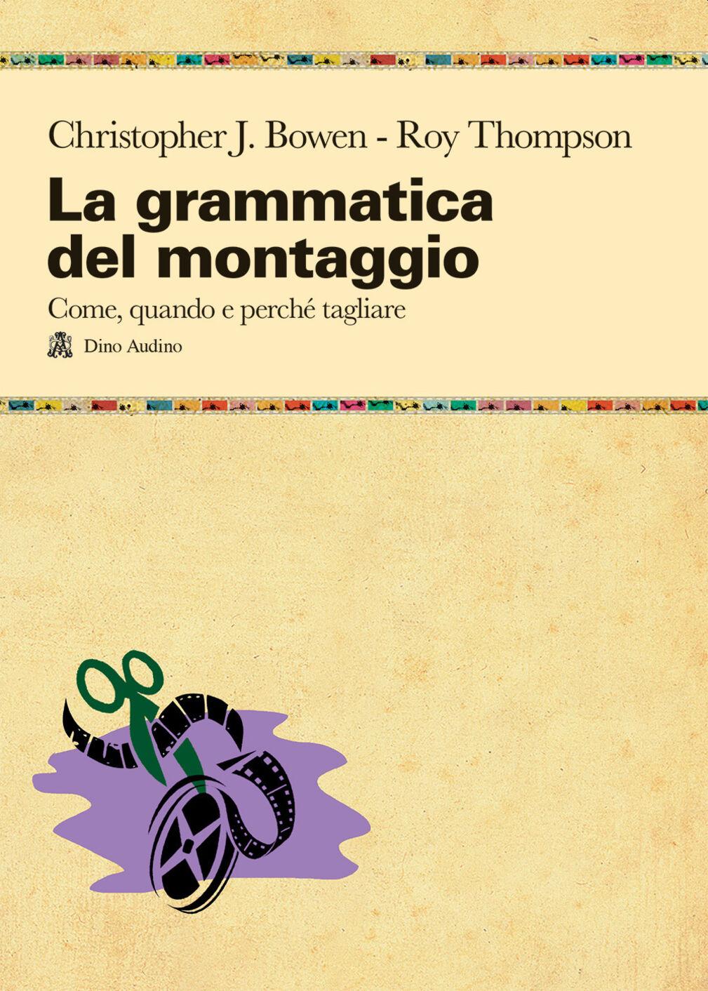 La grammatica del montaggio. Il manuale che spiega quando e perché tagliare