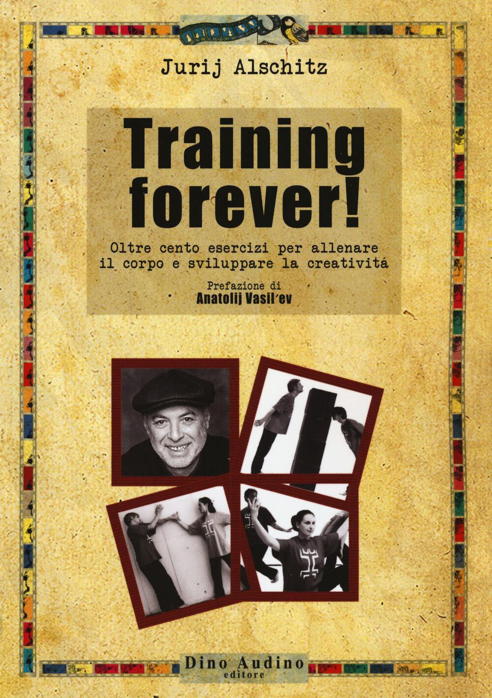 Training forever! Oltre cento esercizi per allenare il corpo e sviluppare la creatività