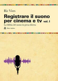 Promoartpalermo.it Registrare il suono per cinema e tv. Vol. 1: La bibbia del suono in presa diretta. Image