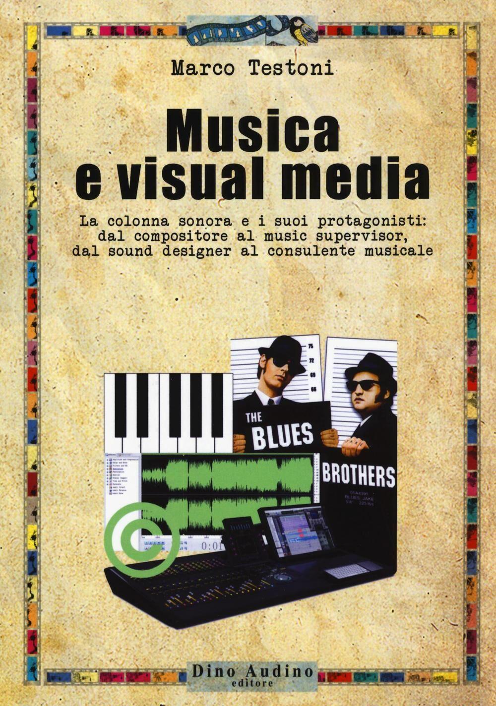 Musica e visual media. La colonna sonora e i suoi protagonisti: dal compositore al music supervisor, del sound designer al consulente musicale