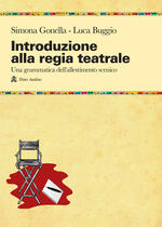 Introduzione alla regia teatrale. Una grammatica dell'allestimento scenico ad uso di registi in formazione