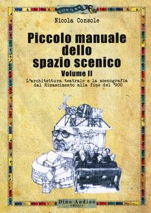 Letterarioprimopiano.it Piccolo manuale dello spazio scenico. Vol. 2: architettura teatrale e la scenografia dal Rinascimento alla fine del '900, L'. Image