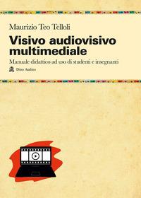 Visivo audiovisivo multimediale. Manuale didattico ad uso di studenti e insegnanti - Telloli Maurizio Teo - wuz.it