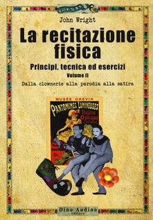 Grandtoureventi.it La recitazione fisica. Principi, tecnica ed esercizi. Vol. 2: Dalla clowneria alla parodia alla satira. Image