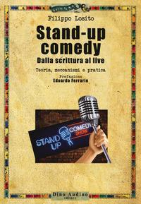 Stand-up comedy. Dalla scrittura al live. Teoria, meccanismi e pratica - Losito Filippo - wuz.it
