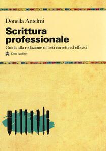 Libro Scrittura professionale. Guida alla redazione di testi corretti ed efficaci Donella Antelmi
