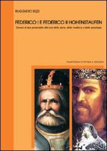 Federico I e Federico II Hohenstaufen. Genesi di due personalità alla luce della storia, della medicina e della psicologia