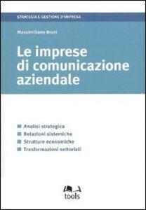 Le imprese di comunicazione aziendale. Analisi strategica, relazioni sistemiche, strutture economiche, trasformazioni settoriali