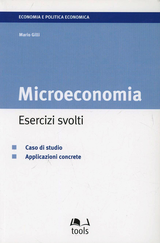 Microeconomia: esercizi svolti. Caso di studio. Applicazioni concrete