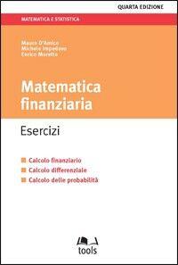 Matematica finanziaria. Esercizi. Calcolo finanziario, calcolo differenziale, calcolo delle probabilità
