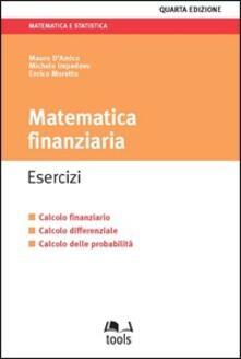 Matematica finanziaria. Esercizi. Calcolo finanziario, calcolo differenziale, calcolo delle probabilità.pdf