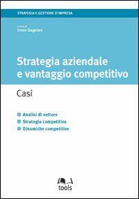 Strategia aziendale e vantaggio competitivo. Casi