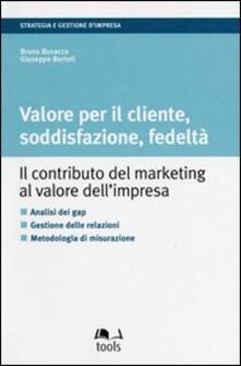 Valore per il cliente, soddisfazione, fedeltà. Il contributo del marketing al valore dellimpresa.pdf