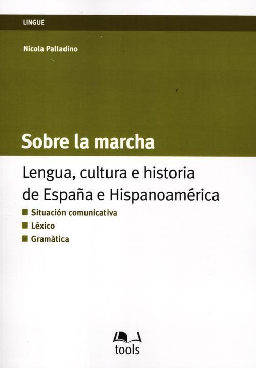 Sobre la marcha. Lengua, cultura e historia de España e Hispanoamerica. Ediz. italiana e spagnola