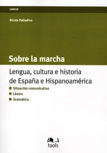 Listadelpopolo.it Sobre la marcha. Lengua, cultura e historia de España e Hispanoamerica. Ediz. italiana e spagnola Image