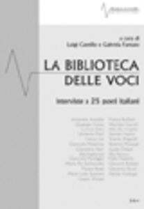 La biblioteca delle voci. Venticinque interviste a poeti italiani (2000-2005)