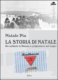 La storia di Natale. Da soldato in Russia a prigioniero nel Lager