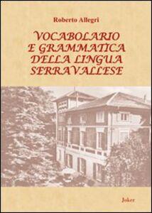 Vocabolario e grammatica della lingua serravallese. Con DVD