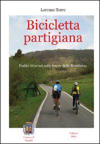 Bicicletta partigiana. Dodici itinerari sulle tracce della Resistenza