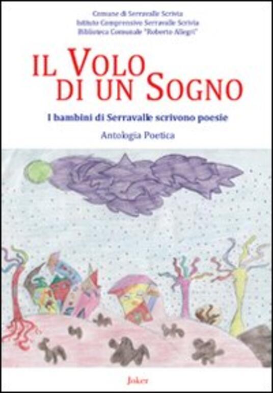 Il volo di un sogno. I bambini di Serravalle scrivono poesie - copertina